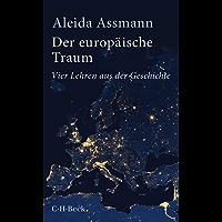 Der europäische Traum: Vier Lehren aus der Geschichte (Beck Paperback 6343)