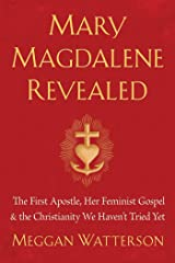Mary Magdalene Revealed: The First Apostle, Her Feminist Gospel & the Christianity We Haven't Tried Yet Hardcover