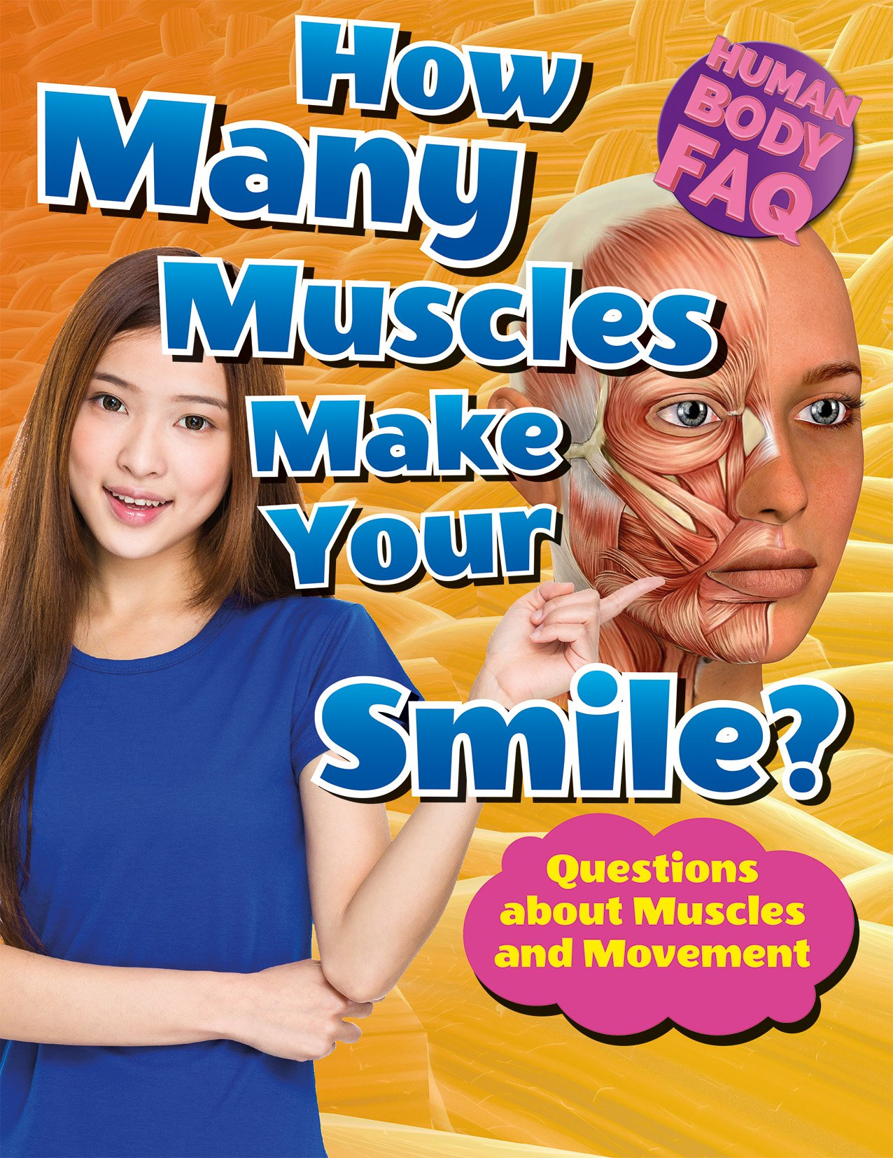 How Many Muscles Make Your Smile?: Questions about Muscles and Movement (Human Body FAQ)