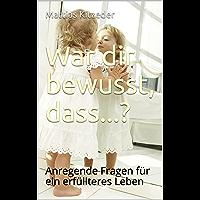 War dir bewusst, dass...?: Anregende Fragen für ein erfüllteres Leben (German Edition)