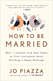 How to Be Married: What I Learned from Real Women on Five Continents About Building a Happy  Marriage