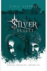 """The Silver Bullet: """"An explosive ending to an amazing series"""" (Solis Invicti Book 4) Kindle Edition"""