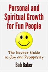 Personal and Spiritual Growth for Fun People: The Secret Guide to Joy and Prosperity