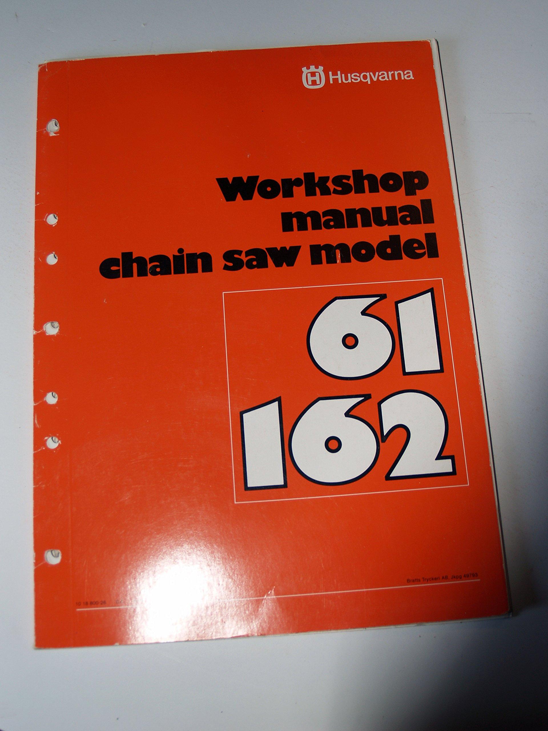 Husqvarna 61 162 Chain Saw Workshop Service Manual: Husqvarna:  0739718157385: Amazon.com: Books
