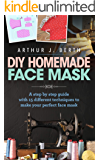 DIY Homemade Face Mask: A step by step guide with 15 different techniques to make your perfect face mask