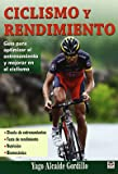Ciclismo y rendimiento / Cycling and Performance: Guia para optimizar el entrenamiento y mejorar en el ciclismo / Guide to Optimize Training and Improve Cycling (Spanish Edition)
