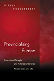 Provincializing Europe: Postcolonial Thought and Historical Difference - New Edition (Princeton Studies in Culture/Power/History) (English Edition)