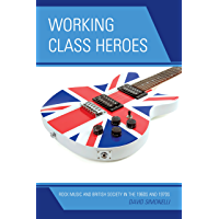 Working Class Heroes: Rock Music and British Society in the 1960s and 1970s (English Edition)