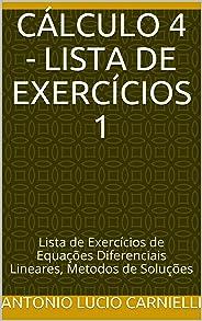 CÁLCULO 4 - Lista de Exercícios 1: Lista de Exercícios de Equações Diferenciais Lineares, Metodos de Soluções
