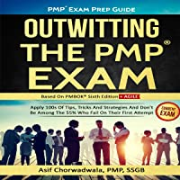 PMP Exam Prep Guide: Outwitting the PMP Exam: Apply 100s of Tips, Tricks and Strategies. Don't Be Among the 55% Who Fail on Their First Attempt (PMBOK Sixth Edition)