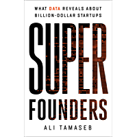 Super Founders: What Data Reveals About Billion-Dollar Startups (English Edition)