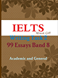 IELTS Writing Task 2 – 99 Essays Band 8 – Academic and General (English Edition)