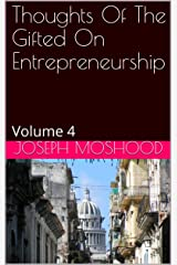 Thoughts Of The Gifted On Entrepreneurship: Volume 4 Kindle Edition