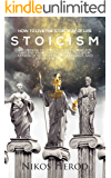 Stoicism: How to Live the Stoic Way of Life According to Seneca, Marcus Aurelius, and the Stoic Philosophers; The Stoic Approach to Wisdom, Perseverance, and Living the Good Life