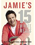 Jamie's 15 Minute Meals Delicious, Nutritious, Super-Fast Food - By Jamie Oliver