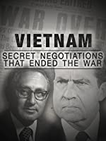 Vietnam: Secret Negotiations that Ended the War