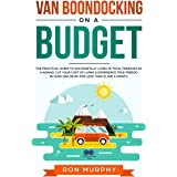 Van Boondocking on a Budget: The Practical Guide to Successfully Living in Total Freedom as a Nomad, Cut Your Cost of Living