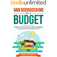 Van Boondocking on a Budget: The Practical Guide to Successfully Living in Total Freedom as a Nomad, Cut Your Cost of Living & Experience True Freedom in your Van or RV for Less than $1,000 a month