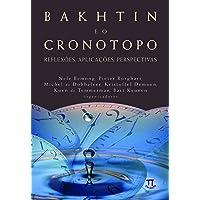 Bakhtin e o Cronotopo. Reflexões, Aplicações, Perspectivas - Volume 1