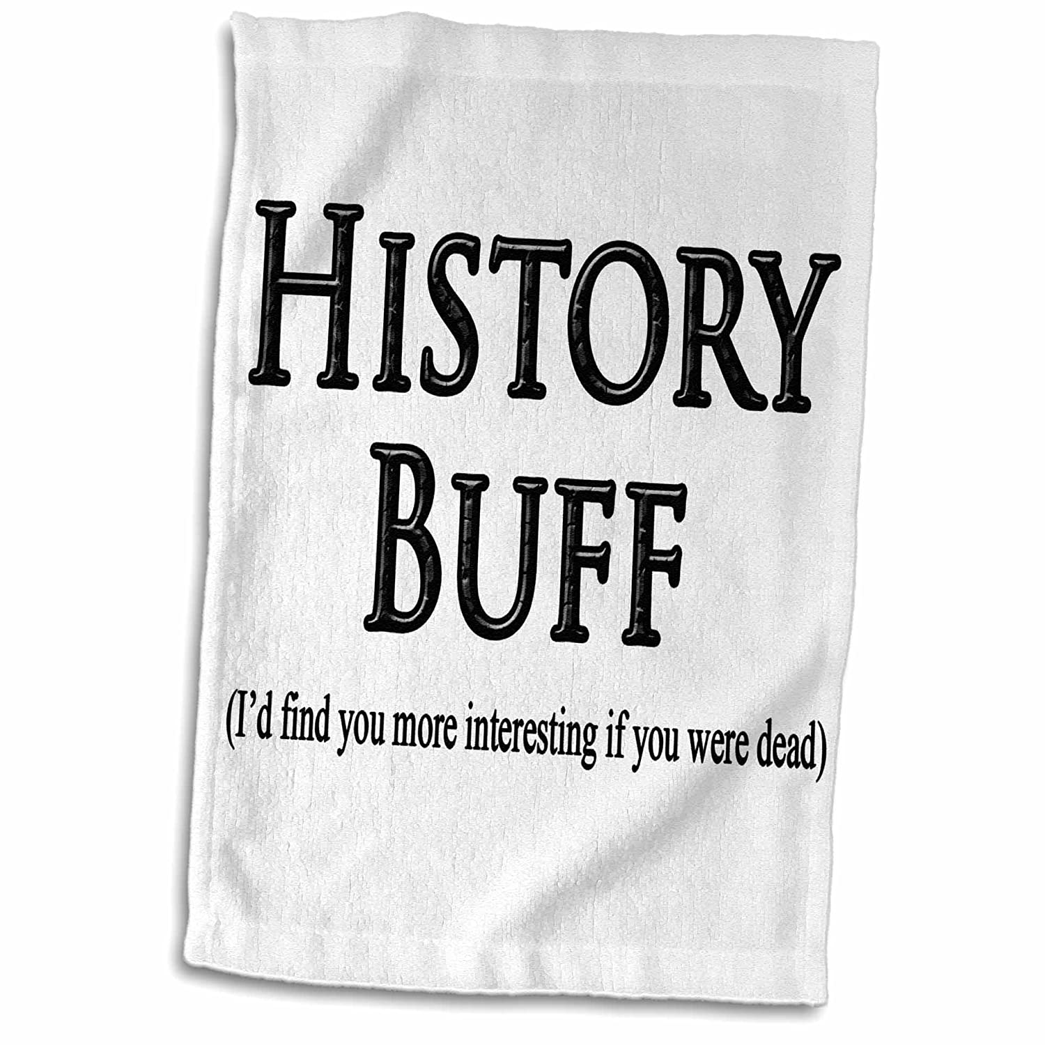 3D Rose History Buff Id find You More Interesting if You were Dead TWL/_193319/_1 Towel 15 x 22