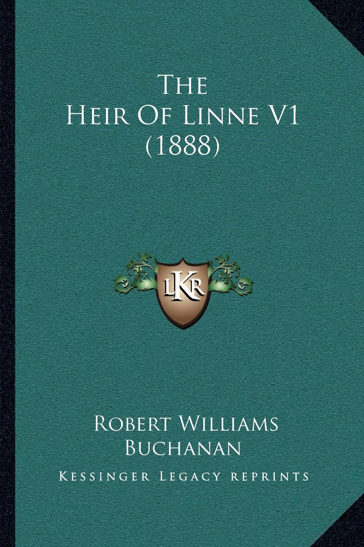 41bb74324ec2 The Heir Of Linne V1 (1888): Robert Williams Buchanan: 9781166981242 ...