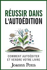 Réussir dans l'autoédition: Comment autoéditer et vendre votre livre en numérique ou imprimé (French Edition) eBook Kindle