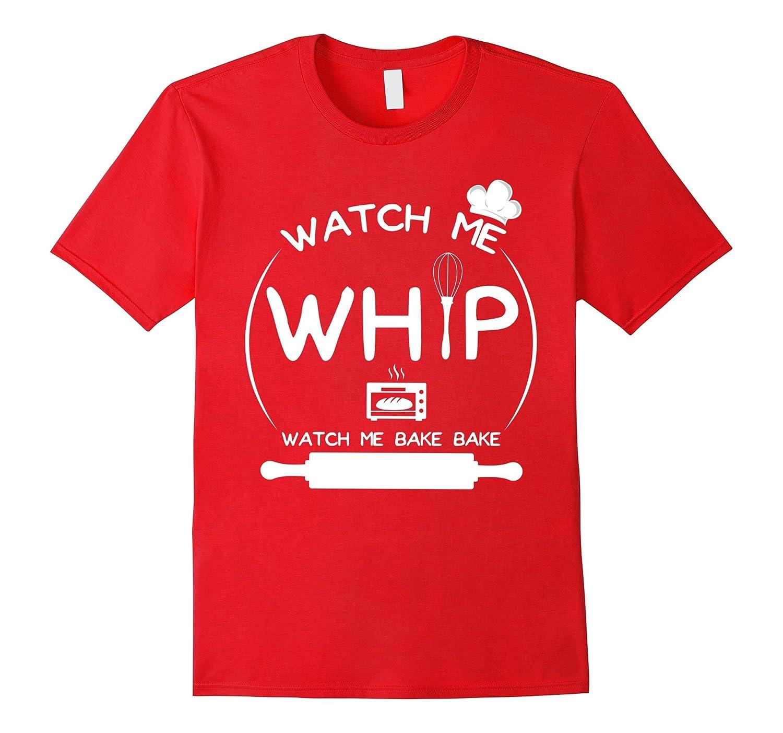 Baking T-Shirt Watch Me Whip Love Bake Funny Tee Gift-FL