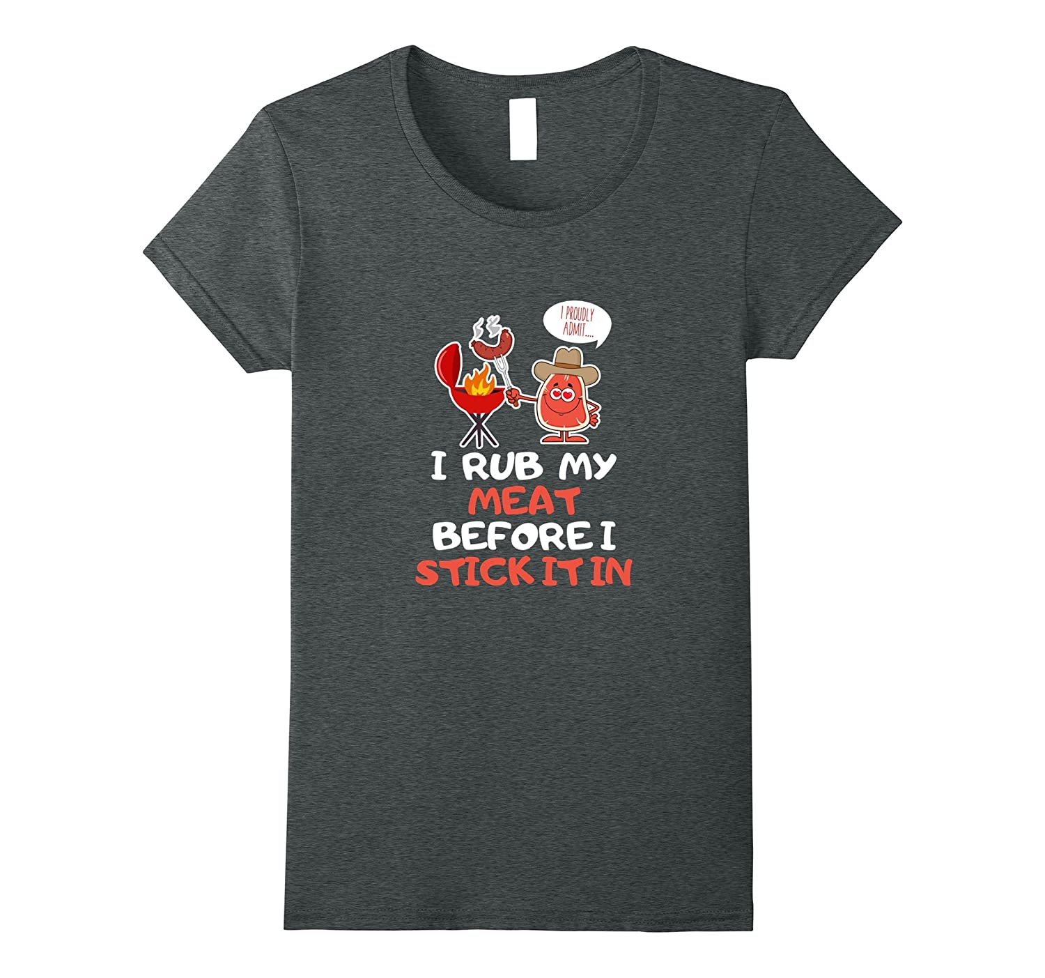 Funny BBQ T Shirt I Rub My Meat Before I Stick It In