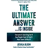 The Ultimate Answer...Is Inside: Everyone Is Searching For It, Few People Claim To Find It, Most Seem To Miss It