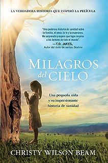 Milagros del Cielo: Una pequeña niña y su impresionante historia de sanidad (Spanish Edition