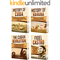 Cuba: A Captivating Guide to the History of Cuba and Havana, The Cuban Revolution and Fidel Castro (English Edition)