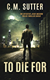 To Die For: A Chilling Crime Thriller (The Detective Jesse McCord Police Thriller Series Book 4)