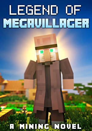 Legend of MegaVillager: A Mining Novel