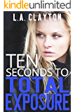 Ten Seconds to Total Exposure (Ten Seconds Series Book 2)