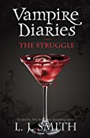 The Vampire Diaries: The Struggle: Book 2 (The