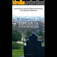 Espejos de Posverdad: Ocho relatos sobre periodismo actual que no te dejarán indiferente (Spanish Edition)