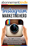 Instagram Marketing: Instagram Marketing Hero: The Complete Guide To Instagram Marketing, Building Your Brand & Getting Tons More Followers! (Instagram ... Social Media Marketing) (English Edition)
