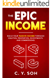 The EPIC Income: Build your passive income through EQUITIES, PROPERTIES, INVESTMENTS and COMMISSIONS