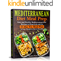 Mediterranean Diet Meal Prep: Easy and Healthy Mediterranean Diet Recipes to Prep, Grab and Go. 21-Day Fix Meal Plan to…