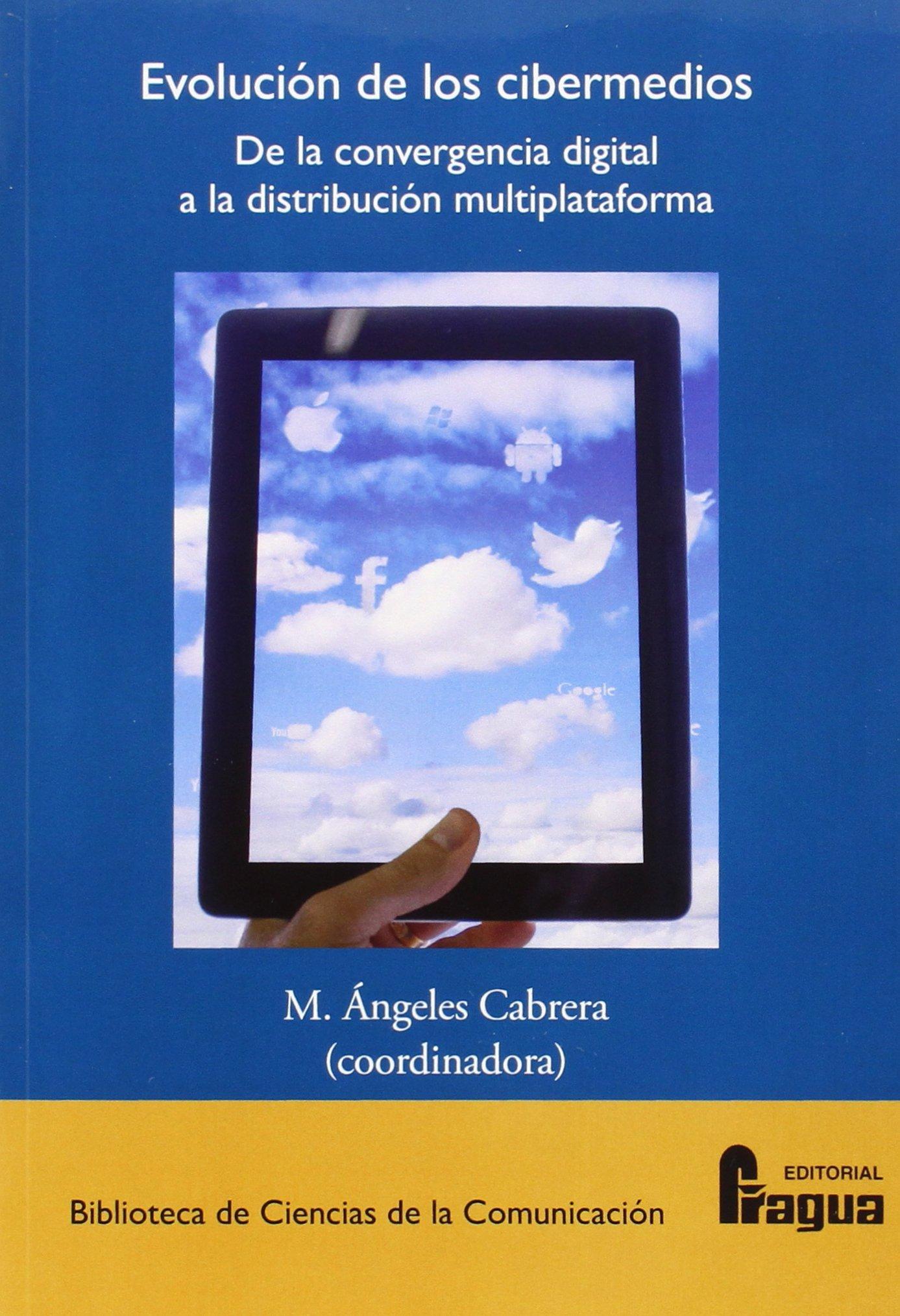 Evolución de los cibermedios : de la convergencia digital a la distribución multiplataforma: Amazon.es: Mª ANGELES CABRERA: Libros