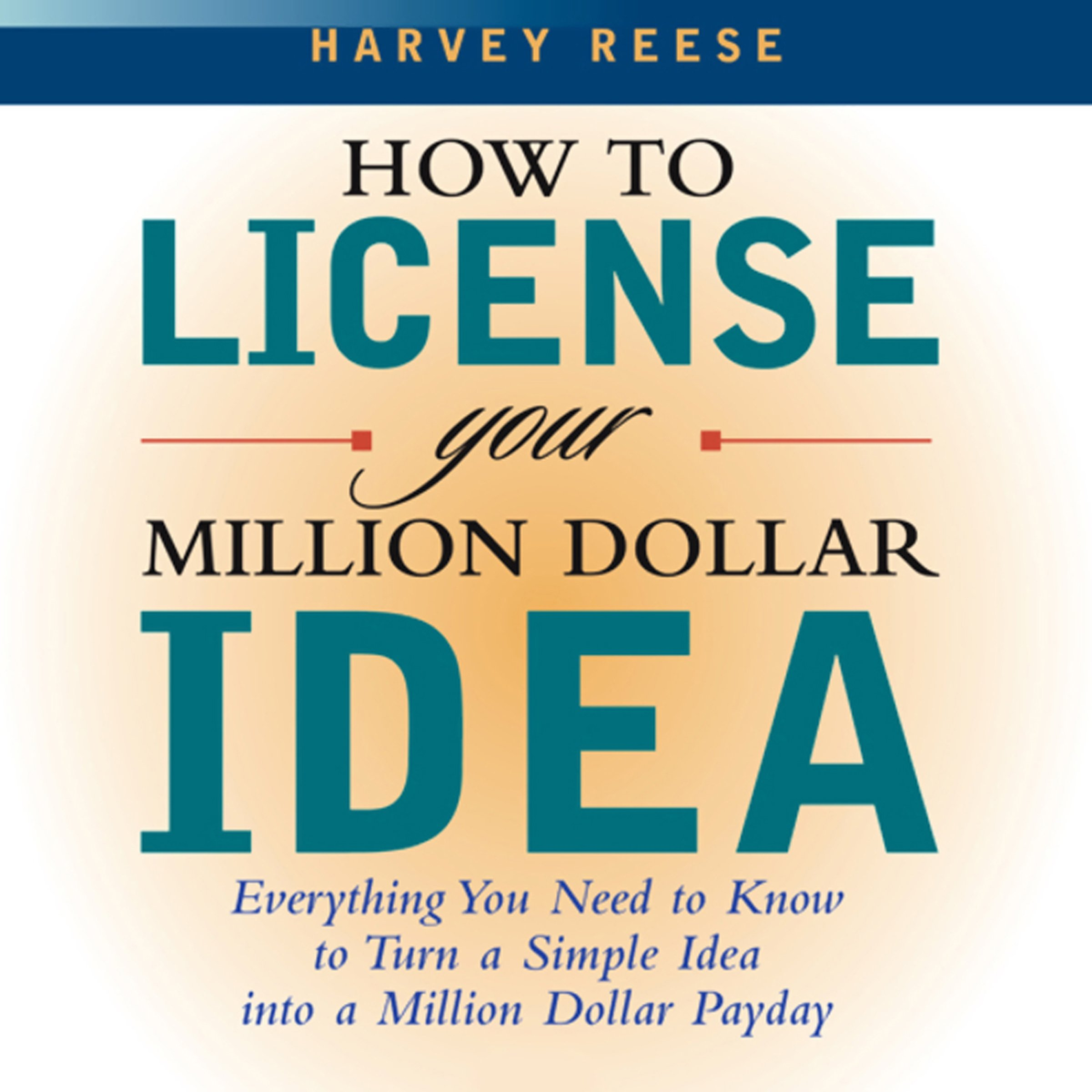 How to License Your Million Dollar Idea