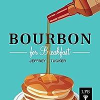 Bourbon for Breakfast: Living Outside the Statist Quo