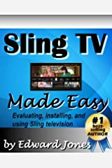 Sling TV Made Easy: An article on setting up and using Sling Television Kindle Edition