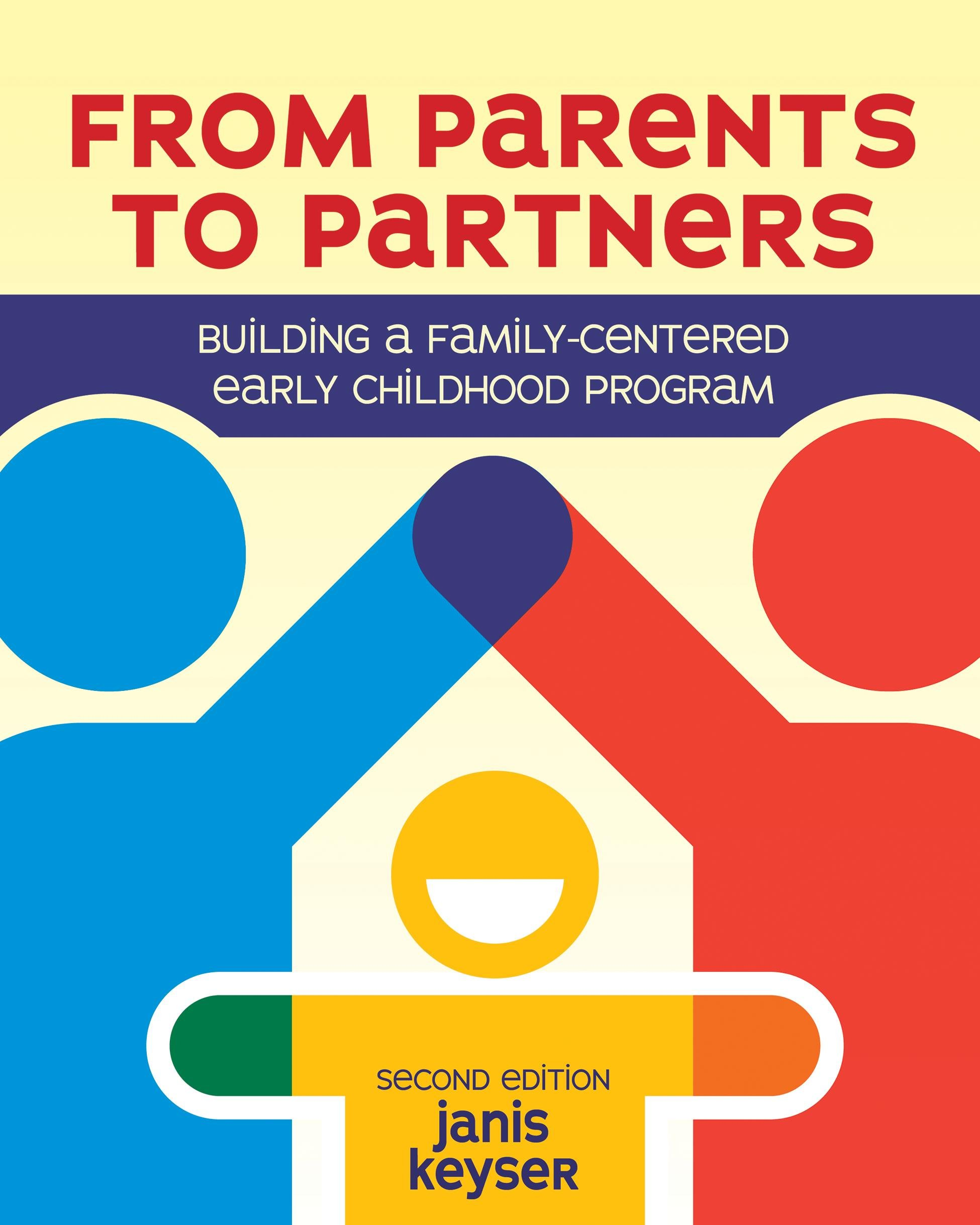 From Parents to Partners: Building a Family-Centered Early Childhood Program by Redleaf Press