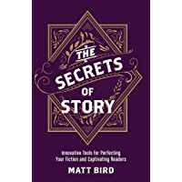 The Secrets of Story: Innovative Tools for Perfecting Your Fiction and Captivating Readers