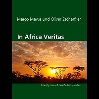 In Africa Veritas: Eine Hymne auf den Zauber Namibias (German Edition)