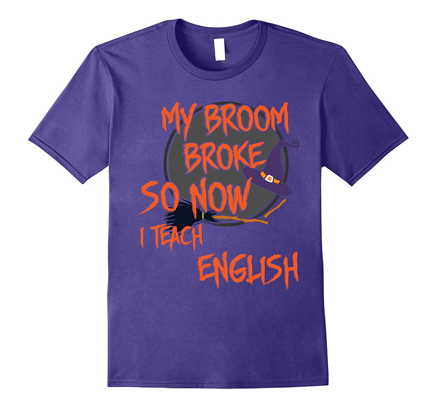 Custom Design T-Shirt My Broom Broke So Now I Teach English-ANZ