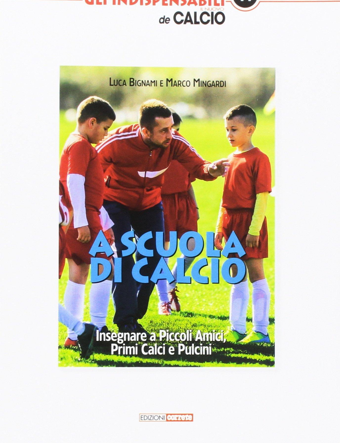 A scuola di calcio. Insegnare a Piccoli Amici, Primi Calci e Pulcini Copertina flessibile – 13 dic 2017 Luca Bignami Marco Mingardi Correre 8898889720
