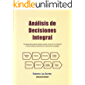 Análisis de Decisiones Integral: Una guía para quienes desean ayudar a otros (y a sí mismos) a tomar mejores decisiones en situaciones complejas
