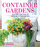 Container Gardens: Over 200 Fresh Ideas For Indoor And Outdoor Plantings